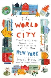 The World in a City - Traveling the Globe Through the Neighborhoods of the New New York ebook by Joseph Berger