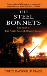 The Steel Bonnets - The Story of the Anglo-Scottish Border Reivers ebook by George MacDonald Fraser