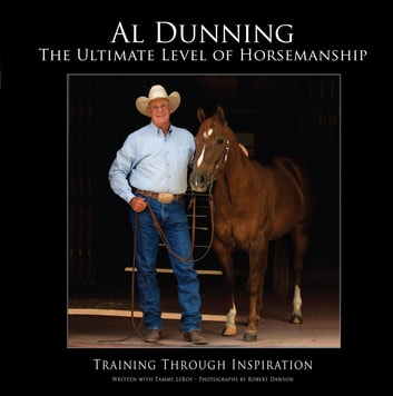 Ultimate Level of Horsemanship - Training Through Inspiration ebook by Al Dunning,Tammy Leroy