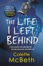 The Life I Left Behind ebook by Colette McBeth