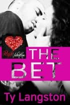 The Bet: A Red Hot Valentine ebook by Ty Langston