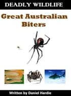 Deadly Wildlife: Great Australian Biters ebook by Daniel Hardie