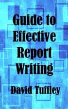 Guide to Effective Report Writing ebook by David Tuffley