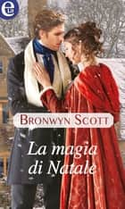 La magia di Natale (eLit) ebook by Bronwyn Scott