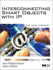 Interconnecting Smart Objects with IP - The Next Internet ebook by Jean-Philippe Vasseur,Adam Dunkels