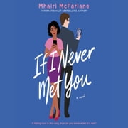 If I Never Met You - A Novel audiobook by Mhairi McFarlane