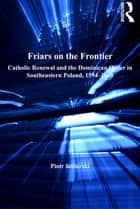 Friars on the Frontier ebook by Piotr Stolarski