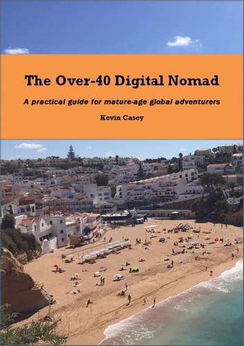 The Over-40 Digital Nomad ebook by Kevin Casey