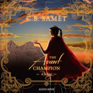 Avant Champion, The - Rising audiobook by CB Samet