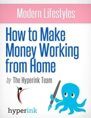 Modern Lifestyles: How to Make Money Working From Home (Telecommuting Jobs) ebook by Marie  Bernheim