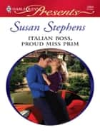 Italian Boss, Proud Miss Prim - A Billionaire Boss Romance ebook by Susan Stephens