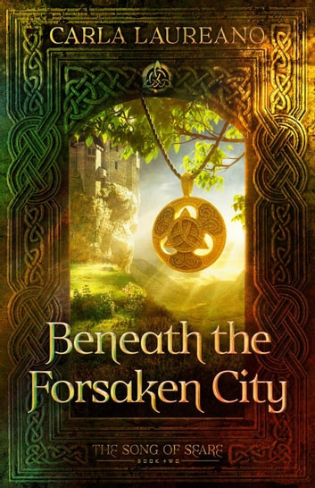 Beneath the Forsaken City - The Song of Seare, #2 ebook by Carla Laureano