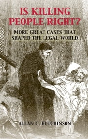 Is Killing People Right? - More Great Cases that Shaped the Legal World ebook by Allan C. Hutchinson