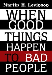 When Good Things Happen to Bad People ebook by Martin H. Levinson