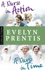 Evelyn Prentis Bundle: A Nurse in Time/A Nurse in Action ebook by Evelyn Prentis