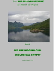 Are We Digging Our Ecological Crypt? - . . . And Gulliver Returns, #2 ebook by Lemuel Gulliver  XVI