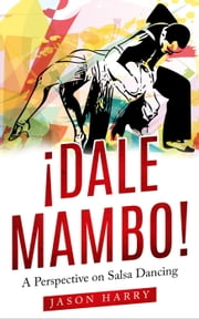 ¡Dale Mambo! A Perspective on Salsa Dancing ebook by Jason Harry