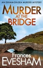 Murder at the Bridge ebook by Frances Evesham