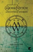 Moss Witch - and Other Stories ebook by Sara Maitland, Jim Al-Khalili, Tara Shears