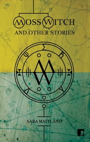 Moss Witch - and Other Stories ebook by Sara Maitland,Jim Al-Khalili,Tara Shears