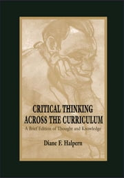 Critical Thinking Across the Curriculum - A Brief Edition of Thought & Knowledge ebook by Diane F. Halpern