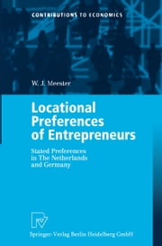 Locational Preferences of Entrepreneurs - Stated Preferences in The Netherlands and Germany ebook by W. J. Meester
