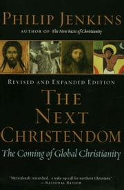 The Next Christendom: The Coming of Global Christianity ebook by Philip Jenkins