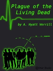 Plague of the Living Dead ebook by A Hyatt Verrill