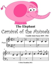 The Elephant Carnival of the Animals - Beginner Tots Piano Sheet Music ebook by Silver Tonalities