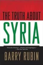 The Truth about Syria ebook by Barry Rubin