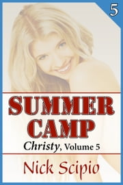 Summer Camp: Christy, Volume 5 ebook by Nick Scipio