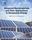 Advanced Nanomaterials and Their Applications in Renewable Energy ebook by Jingbo Louise Liu,Sajid Bashir