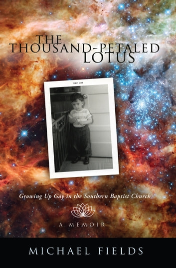 The Thousand-Petaled Lotus - Growing Up Gay in the Southern Baptist Church ebook by Michael Fields