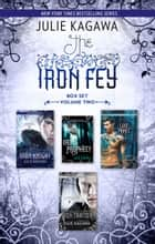 The Iron Fey Series Volume 2/The Iron Knight/Iron's Prophecy/The Lost Prince/The Iron Traitor ebook by Julie Kagawa
