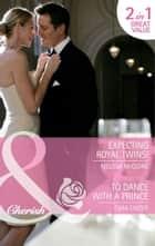 Expecting Royal Twins! / To Dance with a Prince: Expecting Royal Twins! / To Dance with a Prince (Mills & Boon Cherish) ebook by Melissa McClone, Cara Colter