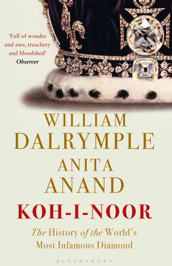 Koh-i-Noor - The History of the World's Most Infamous Diamond ebook by William Dalrymple,Anita Anand