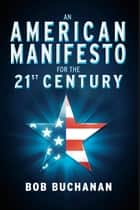 An American Manifesto for the 21st Century eBook par Bob Buchanan
