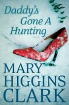 Daddy's Gone A Hunting e-bog by Mary Higgins Clark