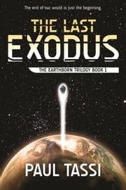 The Last Exodus - The Earthborn Trilogy Book 1 ebook by Paul Tassi