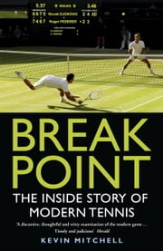 Break Point - The Inside Story of Modern Tennis ebook by Kevin Mitchell