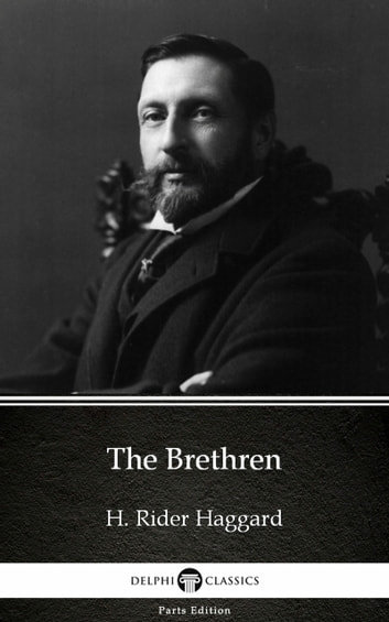 The Brethren by H. Rider Haggard - Delphi Classics (Illustrated) ebook by H. Rider Haggard