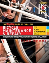 The Bicycling Guide to Complete Bicycle Maintenance & Repair for Road and Mountain Bikes - For Road & Mountain Bikes ebook by Todd Downs, Editors of Bicycling