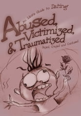 Abused, Victimized, & Traumatized - An Idiot's Guide to Dating ebook by Dazed, Crazed and Confused