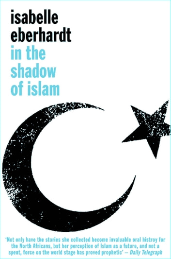 In The Shadow of Islam ebook by Isabelle Eberhardt