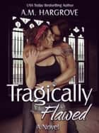 Tragically Flawed ebook by A. M. Hargrove