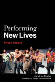 Performing New Lives - Prison Theatre ebook by Jonathan Shailor, Amy Dowling, Sharon Lajoie,...