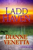 Ladd Haven ebook by Dianne Venetta