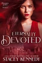 Eternally Devoted ebook by Stacey Kennedy