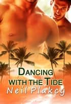 Dancing with the Tide - Have Body, Will Guard, #2 ebook by Neil S. Plakcy