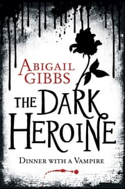 Dinner with a Vampire (The Dark Heroine, Book 1) ebook by Abigail Gibbs